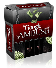 Take Control Of Google And Print Money At Will With Google Ambush